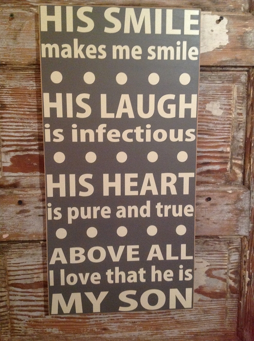 His Smile Makes Me Smile.  His Laugh Is Infectious.  His Heart Is Pure And True.  Above All, I Love That He Is My Son.  Wood Sign