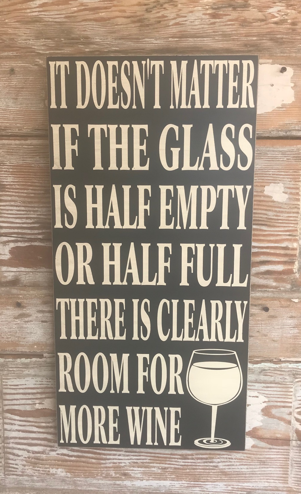 It Doesn't Matter If The Glass Is Half Empty Or Half Full.  There Is Clearly Room For More Wine.  Wood Sign