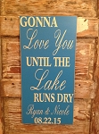Gonna Love You Until The Lake Runs Dry.  Personalized Custom Wood Sign.