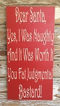 Dear Santa, Yes I Was Naughty And It Was Worth It You Fat Judgmental Bastard.  Christmas Wood Sign