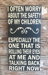 I Often Worry About The Safety Of My Children.  Especially The One That Is Rolling Their Eyes At Me And Talking Back Right Now.   Wood Sign