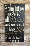 Baby Just Look At Us, All This Time And We're Still In Love...  Personalized with names and wedding date.  Wood Sign