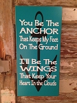 You Be The Anchor That Keeps My Feet On The Ground.  I'll Be The Wings That Keep Your Heart In The Clouds.  Wood Sign