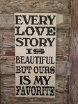 Every Love Story Is Beautiful But Ours Is My Favorite.  Wood Sign