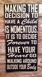 Making The Decision To Have A Child Is Momentous.  It Is To Decide Forever To Have Your Heart Go Walking Around Outside Your Body.  Nursery Wood Sign