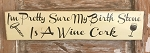 I'm Pretty Sure My Birth Stone Is A Wine Cork.  Wood Sign