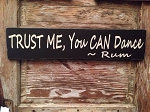 TRUST ME, You CAN Dance.  - Rum.  Wood Sign