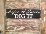 Life's A Garden.  Dig It.  Wood Sign