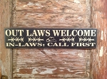 Out Laws Welcome.  In-Laws:  Call First.  Wood Sign