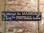 We Interrupt This Marriage To Bring You Football Season.  Wood Sign