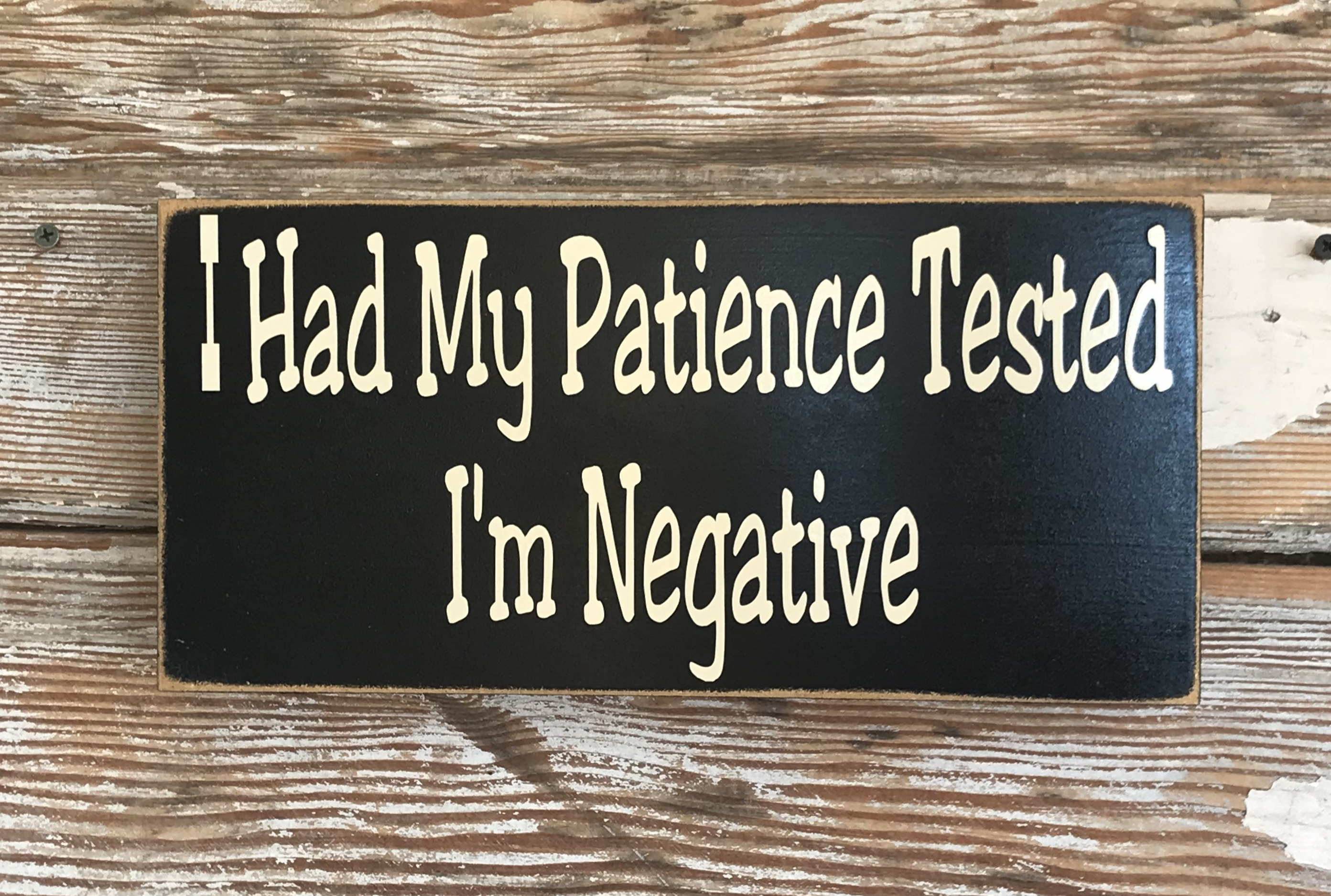 I Had My Patience Tested.  I'm Negative.  Wood Sign