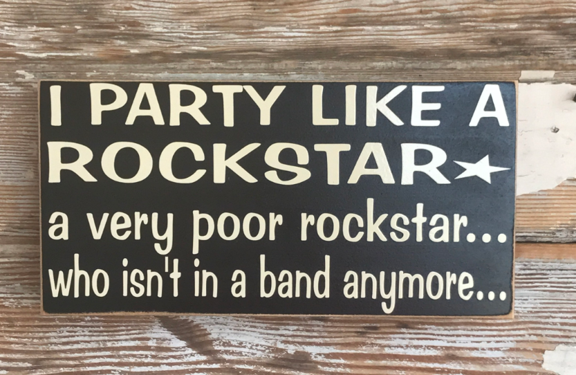I Party Like A Rockstar.  A Very Poor Rockstar... Who Isn't In A Band Anymore...  Wood Sign