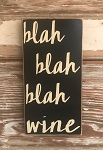 Blah, Blah, Blah, Wine.  Wood Sign