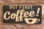 But First, Coffee!  Wood Sign