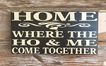 HOME.  Where The Ho & Me Come Together.  Wood Sign