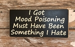 I Got Mood Poisoning.  Must Have Been Something I Hate.  Wood Sign