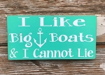 I Like Big Boats And I Cannot Lie.  Wood Sign