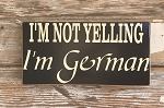 I'm Not Yelling.  I'm German.  Wood Sign