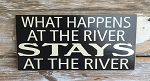 What Happens At The River Stays At The River.  Wood Sign