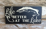 Life Is Better At The Lake.  Wood Sign
