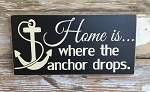 Home Is Where The Anchor Drops.  Wood Sign