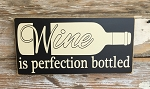 Wine Is Perfection Bottled.  Wood Sign
