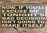 Now, If You'll Excuse Me... Tonight's Bad Decision Isn't Going To Make Itself.  Wood Sign