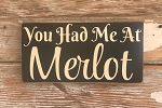 You Had Me At Merlot.  Wood Sign