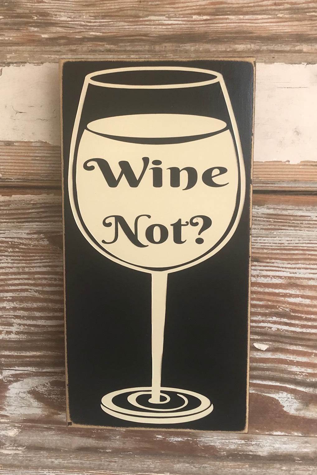 Wine Not?  Wood Sign