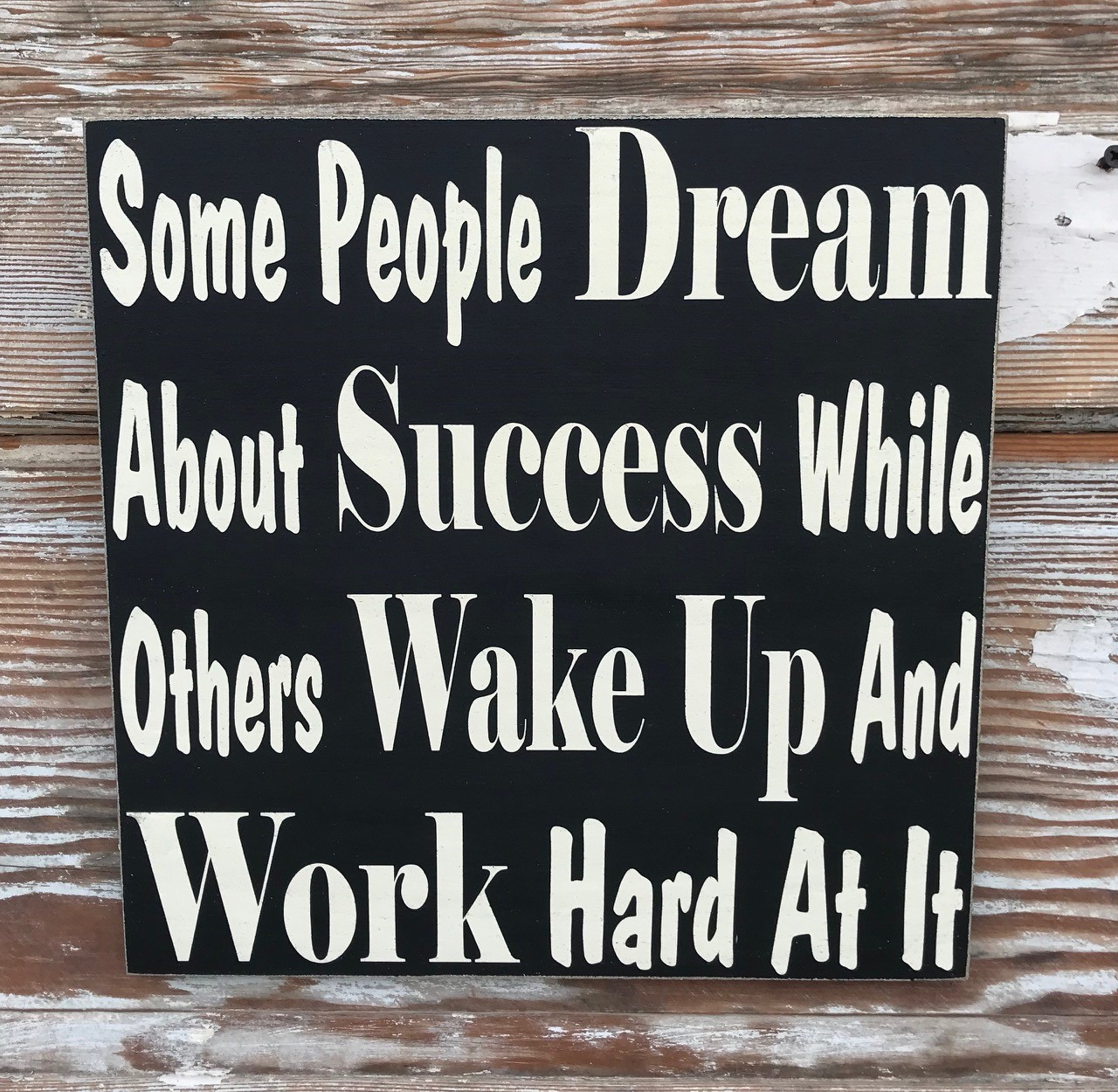 Some People Dream About Success While Others Wake Up And Work Hard At It.  Wood Sign