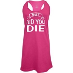 But Did You Die.  Racer Back Swim Suit Cover Up