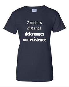 2 Meters Distance Determines Our Existence.  Ladies Fit T-Shirt