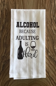 Alcohol.  Because Adulting Is Hard.  Flour Sack Tea Towel