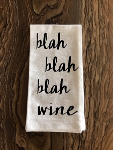 Blah.  Blah.  Blah.  Wine.  Flour Sack Tea Towel