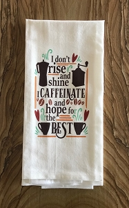 I Don't Rise And Shine.  I Caffeinate And Hope For The Best.  Flour Sack Tea Towel