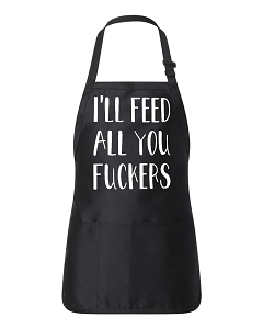 I'll Feed All You Fuckers.  Apron