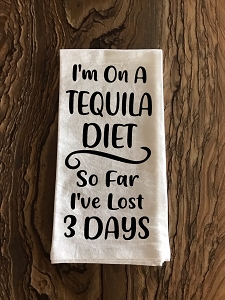 I'm On A Tequila Diet.  So Far I've Lost 3 Days.  Flour Sack Tea Towel