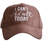 I Can't Adult Today.  Ultra Suede Baseball Hat