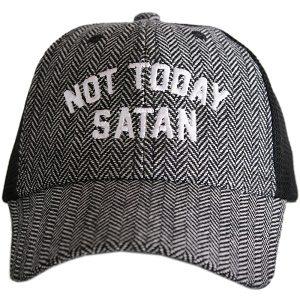 Not Today Satan.  Herringbone Trucker Hat