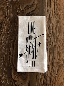 Live Your Best Life.  Flour Sack Tea Towel