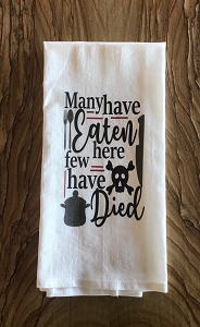 Many Have Eaten Here Few Have Died.  Flour Sack Tea Towel