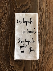 One Tequila.  Two Tequila.  Three Tequila.  Floor.  Flour Sack Tea Towel