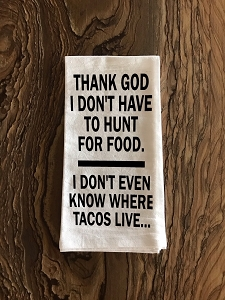 Thank God I Don't Have To Hunt For Food.  I Don't Even Know Where Tacos Live...  Flour Sack Tea Towel