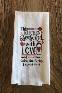 This Kitchen Is Seasoned With Love And Whatever Else The Fuck I Could Find.  Flour Sack Tea Towel