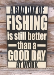 A Bad Day Of Fishing Is Still Better Than A Good Day At Work.  Wood Sign