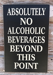 Absolutely No Alcoholic Beverages Beyond This Point.  Wood Sign