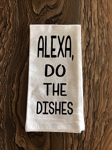 Alexa, Do The Dishes.  Flour Sack Tea Towel