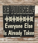 Be Yourself.  Everyone Else Is Already Taken.  Wood Sign