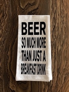 Beer.  So Much More Than Just A Breakfast Drink.  Flour Sack Tea Towel
