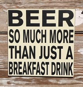 Beer.  So Much More Than Just A Breakfast Drink.  Wood Sign